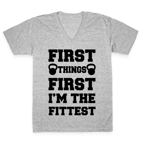 First Things First I'm The Fittest V-Neck Tee Shirt