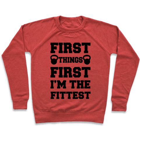 First Things First I'm The Fittest Pullover