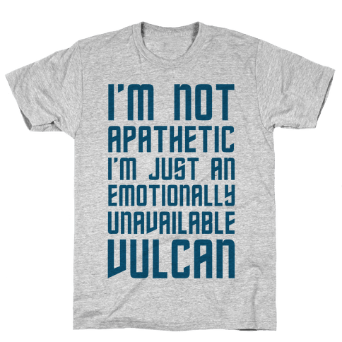 I'm Not Apathetic. I'm Just an emotionally Unavailable Vulcan Mens T-Shirt