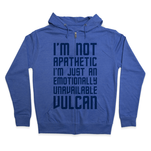 I'm Not Apathetic. I'm Just an emotionally Unavailable Vulcan Zip Hoodie