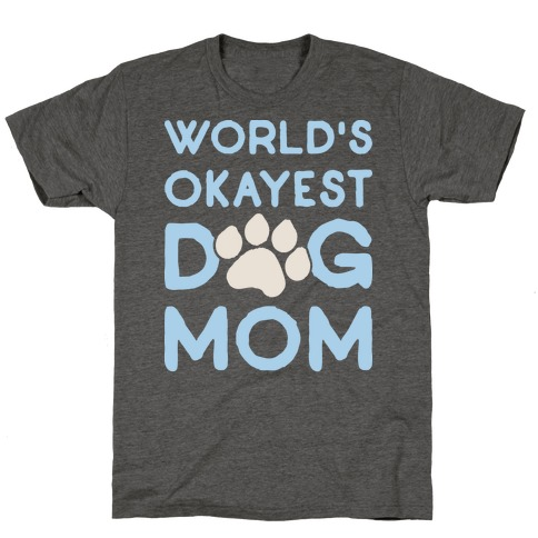 World's Okayest Dog Mom T-Shirt