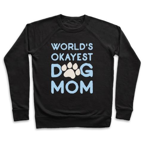 World's Okayest Dog Mom Pullover