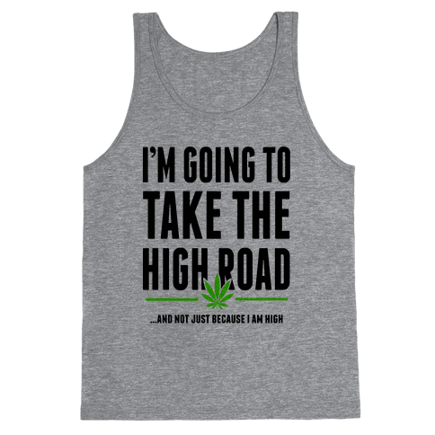 I'm Going to Take the High Road... Tank Top