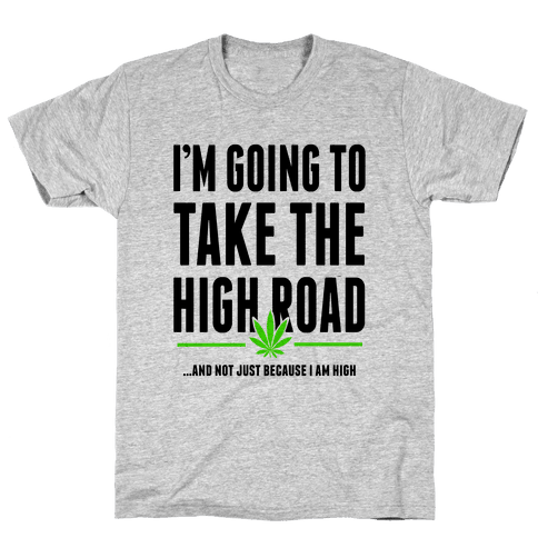 I'm Going to Take the High Road... Mens T-Shirt