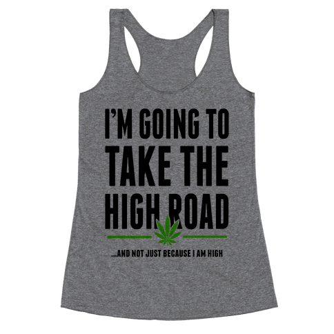 I'm Going to Take the High Road... Racerback Tank Top