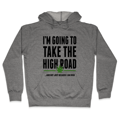 I'm Going to Take the High Road... Hooded Sweatshirt