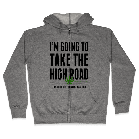 I'm Going to Take the High Road... Zip Hoodie