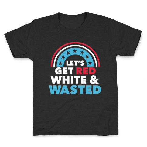 Let's Get Red, White and Wasted Kids T-Shirt