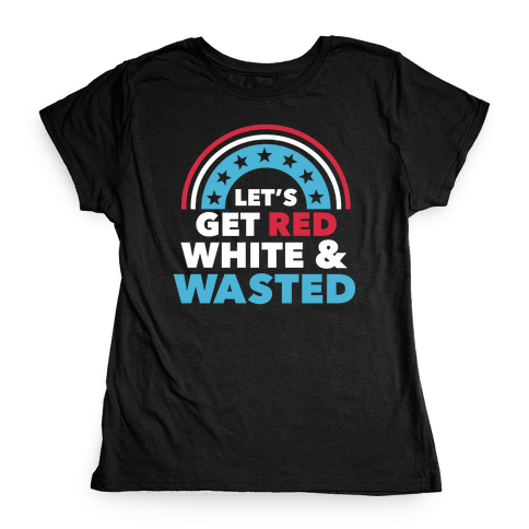 Let's Get Red, White and Wasted Womens T-Shirt