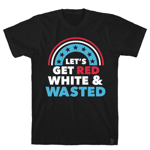 Let's Get Red, White and Wasted Mens T-Shirt