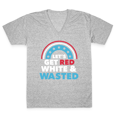Let's Get Red, White and Wasted V-Neck Tee Shirt
