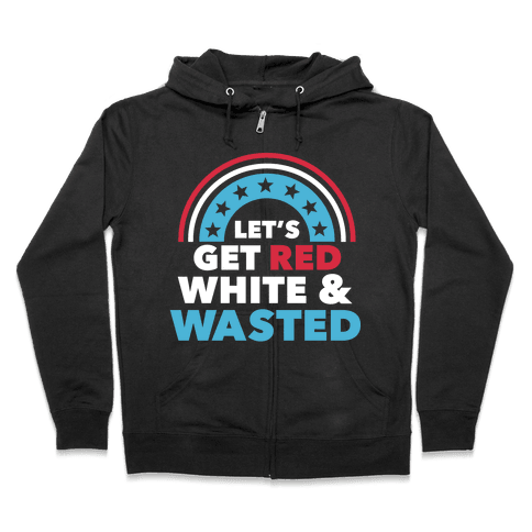 Let's Get Red, White and Wasted Zip Hoodie