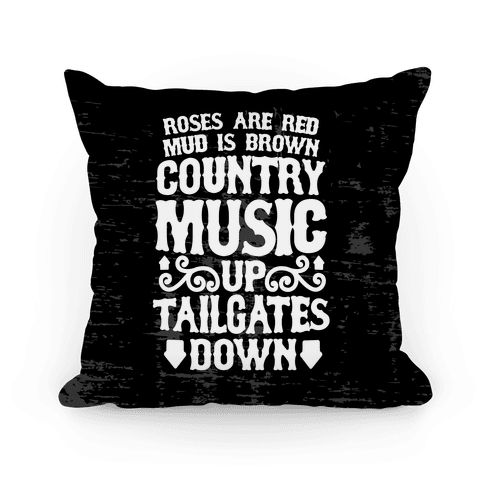 Roses Are Red, Mud Is Brown, Country Music Up, Tailgates Down Pillow