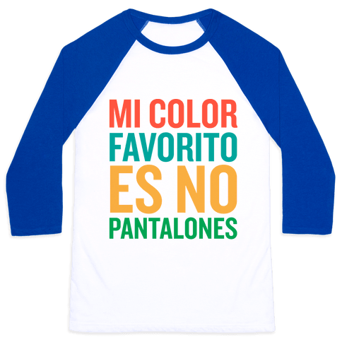 Mi Color Favorito Es No Pantalones Baseball Tee