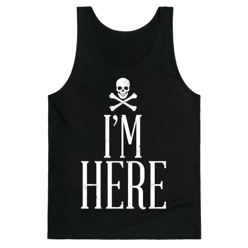 I'm Here Tank Top