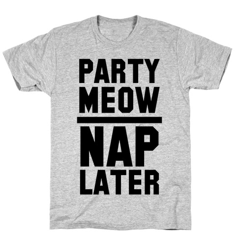 Party Meow Nap Later T-Shirt
