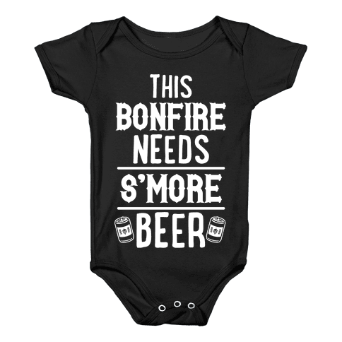 This Bonfire Needs S'more Beer Baby Onesy