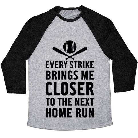 Every Strike Brings Me Closer To The Next Home Run Baseball Tee