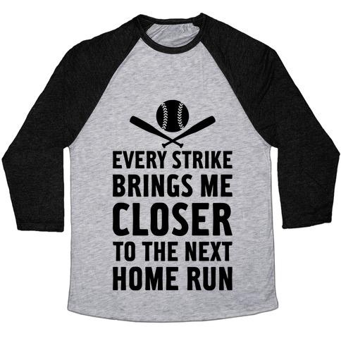 Every Strike Brings Me Closer To The Next Home Run Baseball Tee