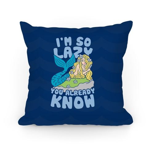 I'm So Lazy You Already Know Pillow