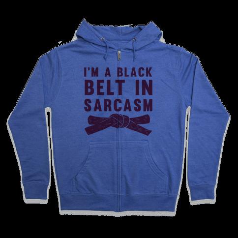 I'm A Black Belt In Sarcasm Zip Hoodie