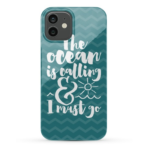 The Ocean Is Calling And I Must Go Phone Case