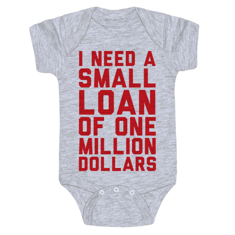 I Need A Small Loan Of One Million Dollars Baby Onesy