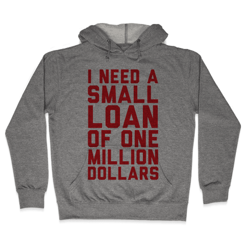I Need A Small Loan Of One Million Dollars Hooded Sweatshirt