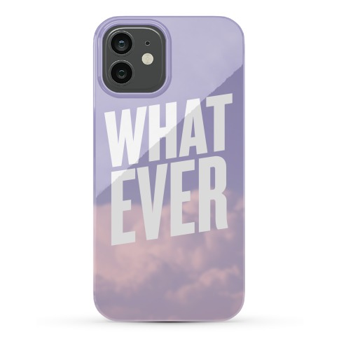 Whatever Case Phone Case