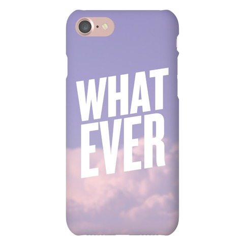 Whatever Case Phone Case