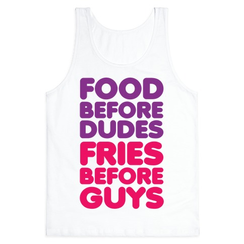 Food Before Dudes Tank Top