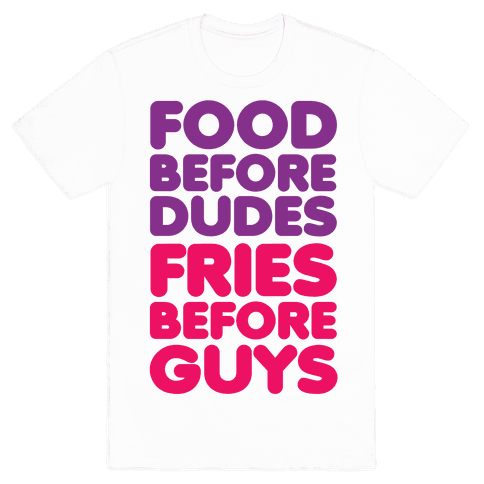 Food Before Dudes Mens T-Shirt