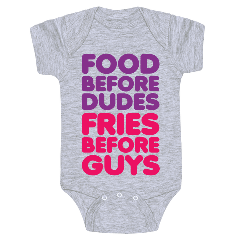 Food Before Dudes Baby Onesy