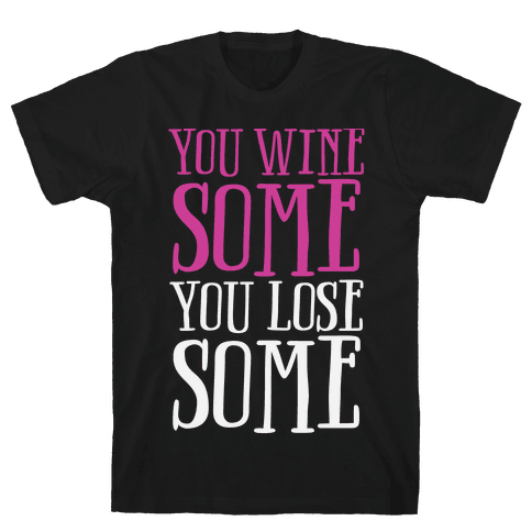 You Wine Some You Lose Some Mens T-Shirt
