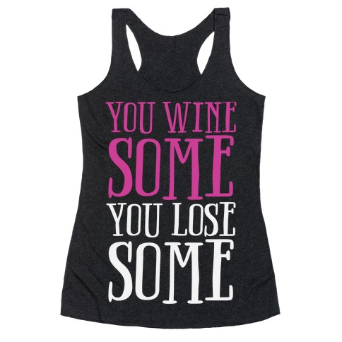 You Wine Some You Lose Some Racerback Tank Top
