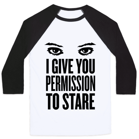 I Give You Permission To Stare Baseball Tee
