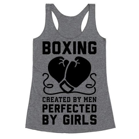 Boxing Created By Men Perfected By Girls Racerback Tank Top