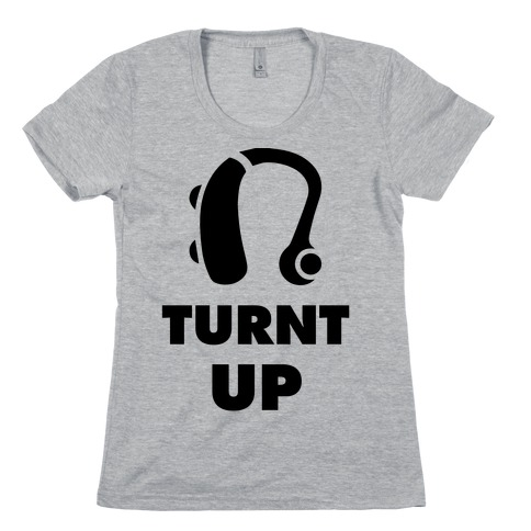 Turnt Up Hearing Aid Womens T-Shirt