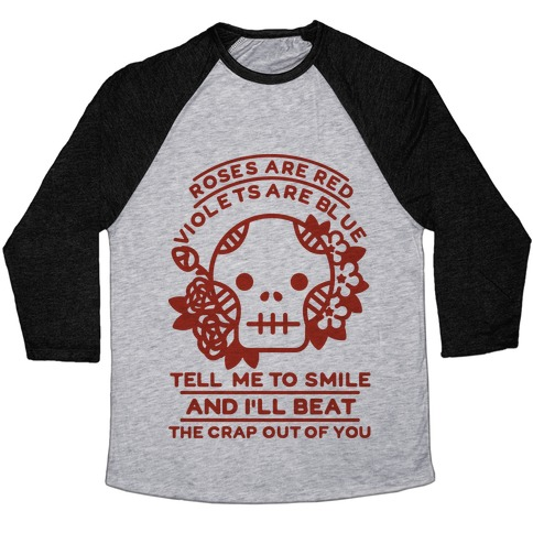 Roses are Red Violets Are Blue Tell Me to Smile And I'll Beat the Crap Out of You Baseball Tee