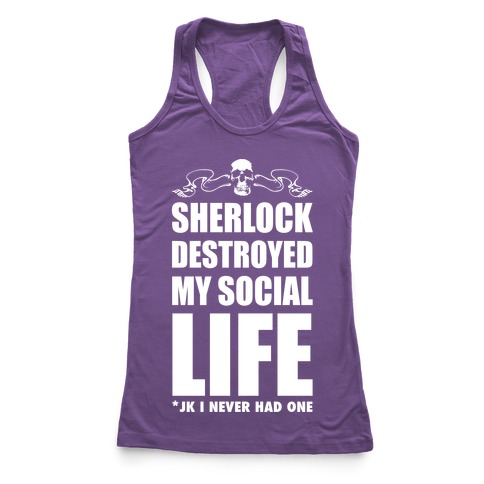 Sherlock Destroyed My Social Life Racerback Tank Top
