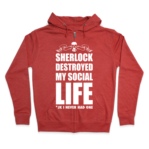 Sherlock Destroyed My Social Life Zip Hoodie