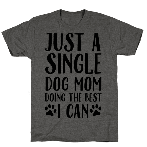 Just A Single Dog Mom Doing The Best I Can Mens T-Shirt
