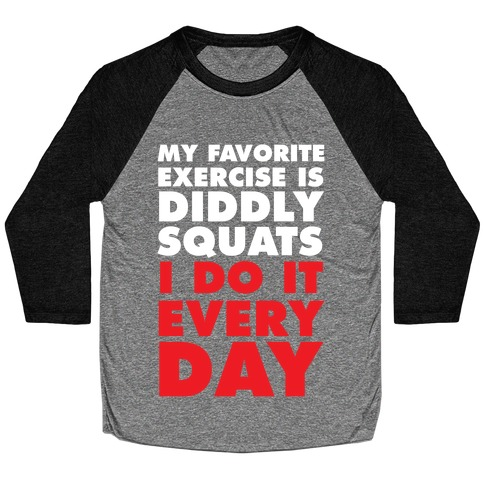 My Favorite Exercise Is Diddly Squats I Do Them Everyday Baseball Tee