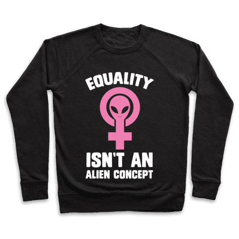 Equality Isn't An Alien Concept Pullover