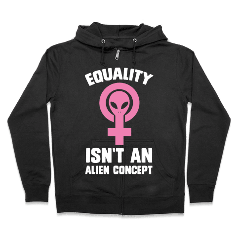 Equality Isn't An Alien Concept Zip Hoodie