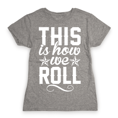 This Is How We Roll Womens T-Shirt