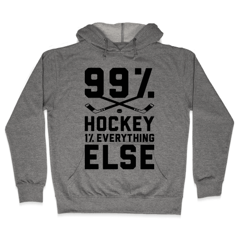 99% Hockey 1% Everything Else Hooded Sweatshirt