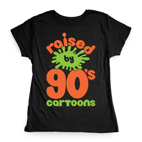Raised By 90's Cartoons Womens T-Shirt