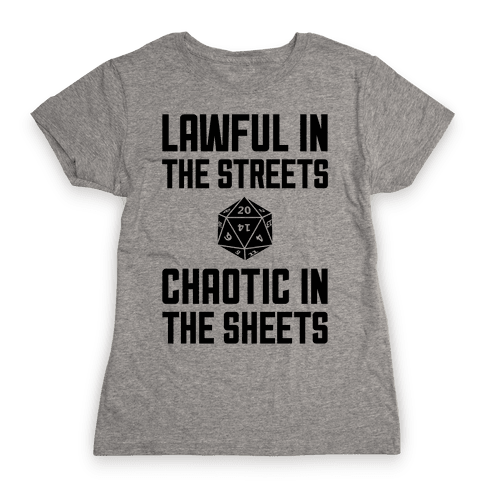 Lawful In The Streets, Chaotic In The Streets Womens T-Shirt