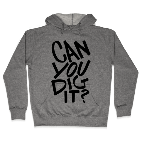 Can You Dig It? Hooded Sweatshirt